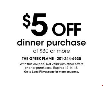 $5 OFF dinner purchase of $30 or more. With this coupon. Not valid with other offers or prior purchases. Expires 12-14-18.Go to LocalFlavor.com for more coupons.