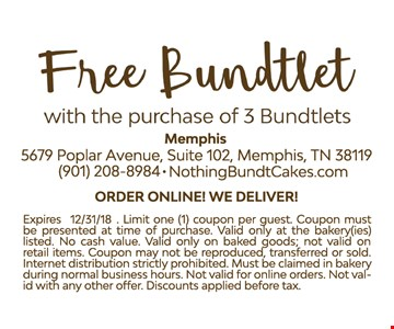 Free Bundtlet with the purchase of 3 bundtlets. Expires 12/31/18. Limit one (1) coupon per guest. Coupon must be presented at time of purchase. Valid only at the bakery(ies) listed. No cash value. Valid only on baked goods; not valid on retail items. Coupon may not be reproduced, transferred or sold. Internet distribution strictly prohibited. Must be claimed in bakery during normal business hours. Not valid for online orders. Not valid with any other offer. Discounts applied before tax.