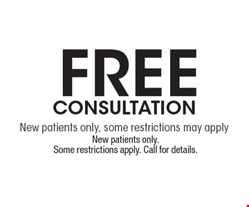 Free CONSULTATION New patients only, some restrictions may apply. New patients only. Some restrictions apply. Call for details.