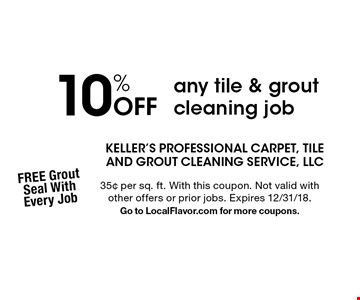10% Off any tile & grout cleaning job. 35¢ per sq. ft. With this coupon. Not valid with other offers or prior jobs. Expires 12/31/18. Go to LocalFlavor.com for more coupons.