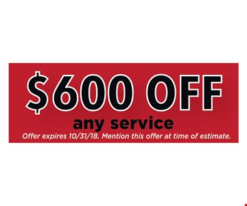 $600 off any service. Expires 10/31/18. Mention this offer at time of estimate.