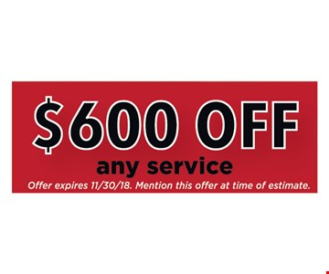 $600 off any service. Expires 11/30/18. Mention this offer at time of estimate.