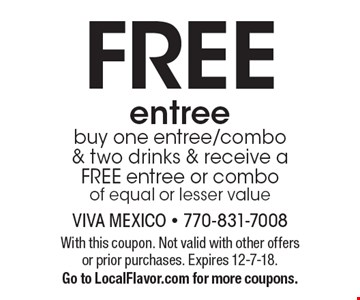 FREE entree. Buy one entree/combo & two drinks & receive a FREE entree or combo of equal or lesser value. With this coupon. Not valid with other offers or prior purchases. Expires 12-7-18. Go to LocalFlavor.com for more coupons.