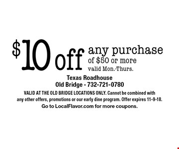 $10 off any purchase of $50 or more valid Mon.-Thurs.. Valid At The Old Bridge Locations Only. Cannot be combined with any other offers, promotions or our early dine program. Offer expires 11-9-18. Go to LocalFlavor.com for more coupons.