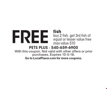 FREE fish buy 2 fish, get 3rd fish of equal or lesser value free max value $10. With this coupon. Not valid with other offers or prior purchases. Expires 10-5-18. Go to LocalFlavor.com for more coupons.