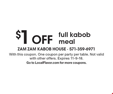 $1 OFF full kabob meal. With this coupon. One coupon per party per table. Not valid with other offers. Expires 11-9-18. Go to LocalFlavor.com for more coupons.