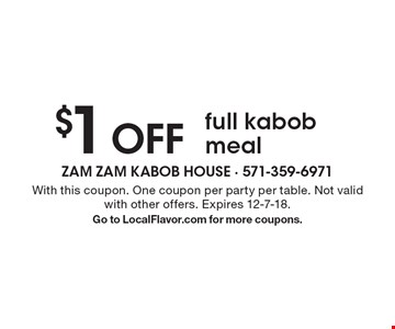$1 OFF full kabob meal. With this coupon. One coupon per party per table. Not valid with other offers. Expires 12-7-18 .Go to LocalFlavor.com for more coupons.