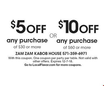 $10 OFF any purchase of $60 or more. $5 OFF any purchase of $30 or more. . With this coupon. One coupon per party per table. Not valid with other offers. Expires 12-7-18.Go to LocalFlavor.com for more coupons.