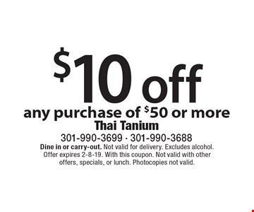 $10 off any purchase of $50 or more. Dine in or carry-out. Not valid for delivery. Excludes alcohol. Offer expires 2-8-19. With this coupon. Not valid with other offers, specials, or lunch. Photocopies not valid.