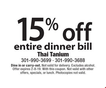15% off entire dinner bill. Dine in or carry-out. Not valid for delivery. Excludes alcohol. Offer expires 2-8-19. With this coupon. Not valid with other offers, specials, or lunch. Photocopies not valid.