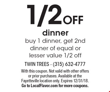 1/2 OFF dinner. Buy 1 dinner, get 2nd dinner of equal or lesser value 1/2 off. With this coupon. Not valid with other offers or prior purchases. Available at the Fayetteville location only. Expires 12/31/18. Go to LocalFlavor.com for more coupons.