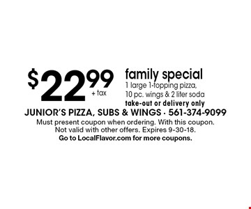 $22.99+ tax family special1 large 1-topping pizza, 10 pc. wings & 2 liter soda take-out or delivery only. Must present coupon when ordering. With this coupon. Not valid with other offers. Expires 9-30-18. Go to LocalFlavor.com for more coupons.