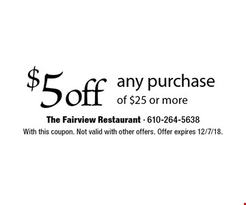 $5 off any purchase of $25 or more. With this coupon. Not valid with other offers. Offer expires 12/7/18.