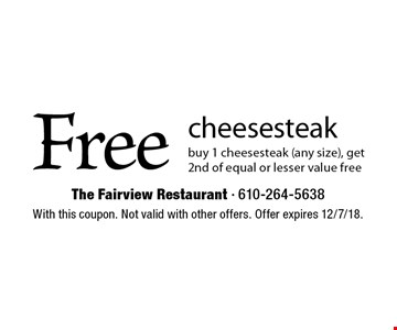 Free cheesesteak. Buy 1 cheesesteak (any size), get 2nd of equal or lesser value free. With this coupon. Not valid with other offers. Offer expires 12/7/18.