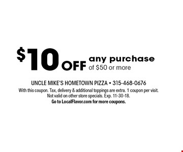 $10OFF any purchase of $50 or more. With this coupon. Tax, delivery & additional toppings are extra. 1 coupon per visit. Not valid on other store specials. Exp. 11-30-18.Go to LocalFlavor.com for more coupons.