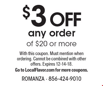 $3 OFF any order of $20 or more. With this coupon. Must mention when ordering. Cannot be combined with other offers. Expires 12-14-18. Go to LocalFlavor.com for more coupons.