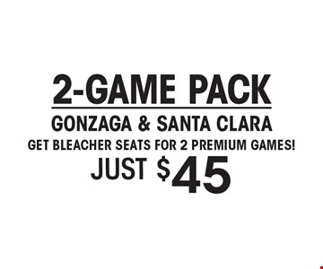 JUST $45 2-GAME PACK GONZAGA & SANTA CLARAGET BLEACHER SEATS FOR 2 PREMIUM GAMES!.