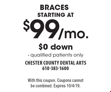 STARTING AT $99/mo. braces $0 down - qualified patients only. With this coupon. Coupons cannot be combined. Expires 10/4/19.