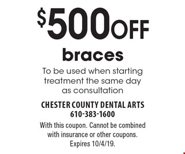 $500 OFF braces. To be used when starting treatment the same day as consultation. With this coupon. Cannot be combined with insurance or other coupons. Expires 10/4/19.