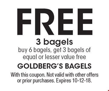 Free 3 bagels. Buy 6 bagels, get 3 bagels of equal or lesser value free. With this coupon. Not valid with other offers or prior purchases. Expires 10-12-18.