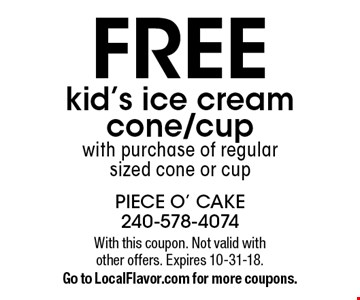 Free kid's ice cream cone/cup with purchase of regular sized cone or cup. With this coupon. Not valid with other offers. Expires 10-31-18. Go to LocalFlavor.com for more coupons.