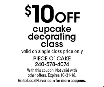 $10 off cupcake decorating class. Valid on single class price only. With this coupon. Not valid with other offers. Expires 10-31-18. Go to LocalFlavor.com for more coupons.