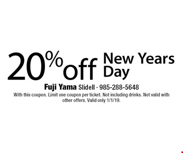 20% off New Years Day . With this coupon. Limit one coupon per ticket. Not including drinks. Not valid with other offers. Valid only 1/1/19.
