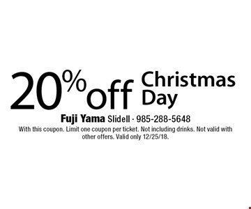 20%off Christmas Day . With this coupon. Limit one coupon per ticket. Not including drinks. Not valid with other offers. Valid only 12/25/18.