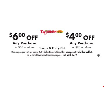 $4.00 off Any Purchase of $20 or More. $6.00 off Any Purchase of $30 or More. Dine-In & Carry-Out. One coupon per visit per check. Not valid with any other offer. Sorry, not valid for buffet. Go to LocalFlavor.com for more coupons. Call 233-9777