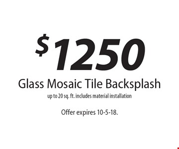 $1250 Glass Mosaic Tile Backsplashup to 20 sq. ft. includes material installation. Offer expires 10-5-18.