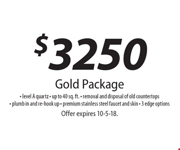 $3250 Gold Package - level A quartz - up to 40 sq. ft. - removal and disposal of old countertops- plumb in and re-hook up - premium stainless steel faucet and skin - 3 edge options. Offer expires 10-5-18.