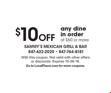 $10 Off any dine in order of $60 or more. With this coupon. Not valid with other offers or discounts. Expires 10-26-18. Go to LocalFlavor.com for more coupons.