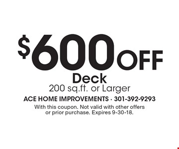$600 Off Deck200 sq.ft. or Larger. With this coupon. Not valid with other offers or prior purchase. Expires 9-30-18.