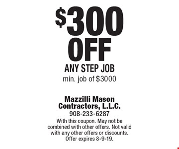 $300 off any step job. Min. job of $3000. With this coupon. May not be combined with other offers. Not valid with any other offers or discounts. Offer expires 8-9-19.