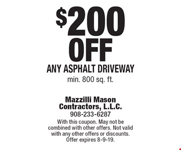 $200 off any asphalt driveway. Min. 800 sq. ft.. With this coupon. May not be combined with other offers. Not valid with any other offers or discounts. Offer expires 8-9-19.