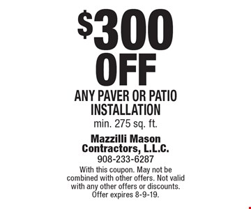 $300 off any paver or patio installation. Min. 275 sq. ft.. With this coupon. May not be combined with other offers. Not valid with any other offers or discounts. Offer expires 8-9-19.