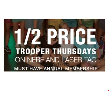 1/2 price trooper Thursdays. On Nerf and laser tag. Exp. 12-17-18.