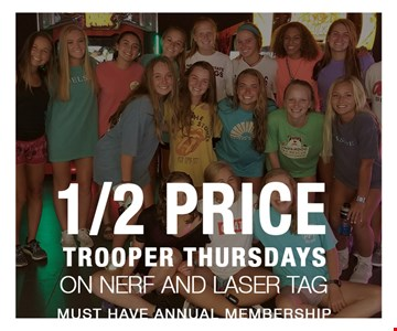 1/2 price trooper thursdays on nerf and laser tag. Must have annual membership.