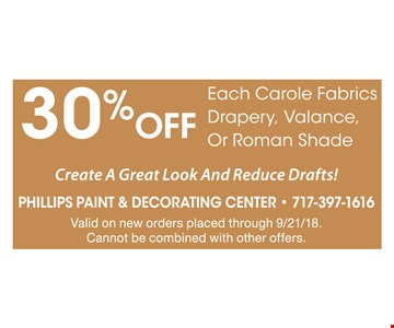 30% Off Each Carole Fabrics Drapery, Valance Or Roman Shade. Create A Great Look And Reduce Drafts! Valid on new orders placed through 9/21/28. Cannot be combined with other offers.