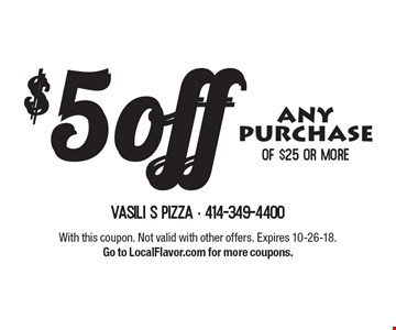 $5 off any purchase of $25 or more. With this coupon. Not valid with other offers. Expires 10-26-18. Go to LocalFlavor.com for more coupons.