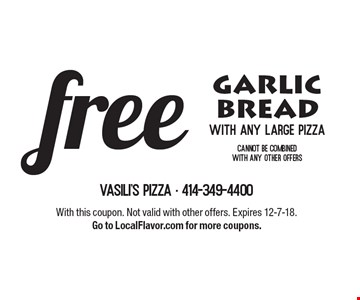 freefreegarlic bread with any large pizza cannot be combined with any other offers. With this coupon. Not valid with other offers. Expires 12-7-18. Go to LocalFlavor.com for more coupons.