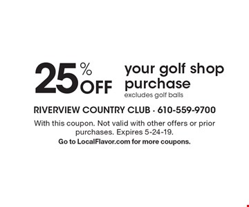 25% Off your golf shop purchase excludes golf balls. With this coupon. Not valid with other offers or prior purchases. Expires 5-24-19. Go to LocalFlavor.com for more coupons.