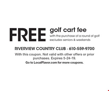 FREE golf cart fee with the purchase of a round of golf excludes seniors & weekends. With this coupon. Not valid with other offers or prior purchases. Expires 5-24-19. Go to LocalFlavor.com for more coupons.