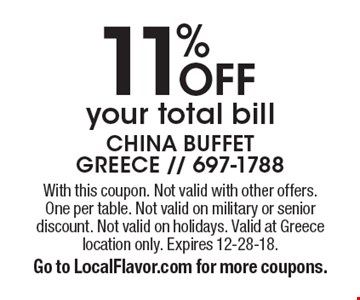 11% OFF your total bill. With this coupon. Not valid with other offers.One per table. Not valid on military or senior discount. Not valid on holidays. Valid at Greece location only. Expires 12-28-18. Go to LocalFlavor.com for more coupons.