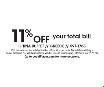 11% OFF your total bill. With this coupon. Not valid with other offers. One per table. Not valid on military or senior discount. Not valid on holidays. Valid at Greece location only. Offer expires 12-28-18. Go to LocalFlavor.com for more coupons.