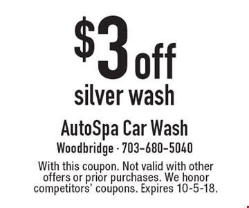 $3 off silver wash. With this coupon. Not valid with other offers or prior purchases. We honor competitors' coupons. Expires 10-5-18.