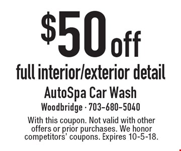 $50 off full interior/exterior detail. With this coupon. Not valid with other offers or prior purchases. We honor competitors' coupons. Expires 10-5-18.