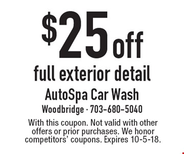 $25 off full exterior detail. With this coupon. Not valid with other offers or prior purchases. We honor competitors' coupons. Expires 10-5-18.