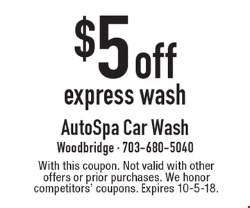 $5 off express wash. With this coupon. Not valid with other offers or prior purchases. We honor competitors' coupons. Expires 10-5-18.