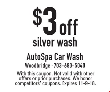 $3 off silver wash. With this coupon. Not valid with other offers or prior purchases. We honor competitors' coupons. Expires 11-9-18.